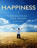 Happiness: 9 Principles For Happy Living (Happy living, Peaceful, Better life, Integrity) - Book Cover