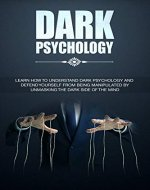 Dark Psychology: Learn How To Understand Dark Psychology and Defend Yourself From Being Manipulated By Unmasking The Dark Side of the Mind (Dark Psychology, ... Dark Psychology Mastery, NLP, Book 1) - Book Cover