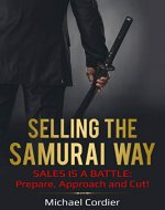 Selling the Samurai Way: Sales is a Battle - Prepare. Approach. Cut! - Book Cover