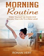 Morning Routine: Wake Yourself Up Inside and Elevate Your Life to a New Level (Morning Routine For Beginners, Successful Morning, Morning Ambiance, Productivity, Stress-Free Life) - Book Cover