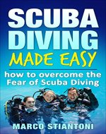 Scuba Diving: Made Easy: How to Overcome the Fear of Scuba Diving (Scuba Diving, Scuba Diving for Beginners, Learn Easy Scuba Diving Technics, Fear of Scuba Diving) - Book Cover