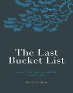 The Last Bucket List: Think Big. Be Changed. Give Life. - Book Cover
