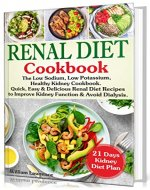 Renal Diet Cookbook: The Low Sodium, Low Potassium, Healthy Kidney Cookbook. Quick, Easy & Delicious Renal Diet Recipes to Improve Kidney Function and Avoid Dialysis. 21 Days Kidney Diet Plan - Book Cover