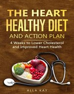 The Heart Healthy Diet  and  Action Plan: 4 Weeks to Lower Cholesterol  and  Improved Heart Health (menu for a month: breakfast, lunch, dinner, snaсk) (Healthy Food Book 1) - Book Cover