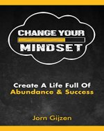 Mindset: Change Your Mindset And Create A Life Full Of Abundance And Success - Book Cover