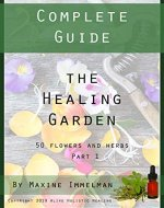 The Healing Garden - Complete Guide : 50 Flowers and Herbs (Part 1) - Book Cover