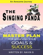 The Singing Panda: An Awesome Journey and a Master Plan for Achieving Your Goals & Success - Book Cover