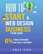 How to Start a Web Design Business From Home: The non-techies guide to making money online with web design - Book Cover