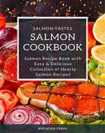 Salmon Cookbook: Salmon Recipe Book with Easy & Delicious Collection of Hearty Salmon Recipes (Salmon Tastes 1) - Book Cover