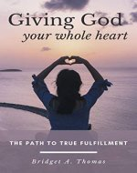Giving God Your Whole Heart: The Path to True Fulfillment - Book Cover