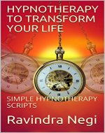 HYPNOTHERAPY TO TRANSFORM YOUR LIFE: SIMPLE HYPNOTHERAPY SCRIPTS - Book Cover