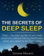 The Secrets of Deep Sleep: Step by step guide to win over insomnia without taking medicines: what you need to do from today - Book Cover
