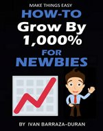 How-To Grow By 1,000% For Newbies (How-To For Newbies Book 7) - Book Cover