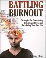 Battling Burnout: Strategies for Overcoming Debilitating Stress and Reclaiming Your Best Life (Burnout Work, Stress Management Skills, Stress Management Tools, Depression, Tips on Stress Management) - Book Cover