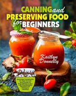 Canning and Preserving Food for Beginners: Essential Cookbook on How to Can and Preserve Everything in Jars with Homemade Recipes for Pressure Canning - Book Cover