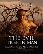 THE EVIL TREE IN MAN: Revealing Satan's Tactics - Book Cover