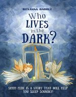 Who lives in the dark: Is a story that will help you sleep soundly - Book Cover