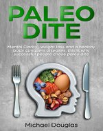 Paleo Diet: Mental clarity, weight loss and healthy body conquer disease, this is why successful people chose Paleo diet - Book Cover