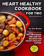 Heart Healthy Cookbook for Two: 50 Low Sodium and Low Fat Recipes for Heart Healthy Eating - Book Cover
