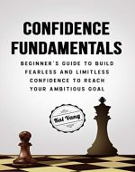 Fundamental Confidence : Beginner's Guide to Build Fearless and Limitless Confidence to Reach Your Ambitious Goals (Overcome self doubt, Live a happy life, Improve self esteem Book 1) - Book Cover