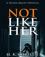 Not Like Her: A suspenseful domestic thriller you won't be able to put down (Selena Bailey Book 1) - Book Cover