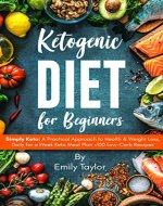 Ketogenic Diet for Beginners: Simply Keto: A Practical Approach to Health & Weight Loss, Daily for a Week Keto Meal Plan +100 Low-Carb Recipes - Book Cover