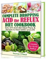 Complete Dropping  Acid Reflux Diet Cookbook: Easy Anti Acid  Diet Meal Plans & Recipes to Heal GERD and LPR - Book Cover