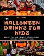 Halloween Drinks for Kids: 10 Best Fun and Healthy Drink Recipes for Kids Halloween Party. Complete Guide with Pictures, Decoration Cutouts, Tips and Tricks - Book Cover