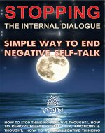 Stopping The Internal Dialogue: Simple Way To Stop Negative Self-Talk, How To Stop Thinking Negative Thoughts, How To Remove Negative Self Talk (Emotions ... Thoughts, How To Remove Negative Thinking) - Book Cover