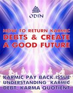 How To Return Karmic Debts And Create A Good Future: Karmic Paying Back, Understanding Of Karmic Debt (Free Bonuses) - Book Cover