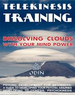 Telekinesis Training: Dissolving Clouds With Your Mind Power, Development Of Psychic Power For Beginners (A Guide To Developing Your Psychic Abilities, Developing Telekinesis, Psychokinesis) - Book Cover