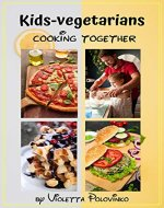 Kids-vegetarians: cooking together - Book Cover