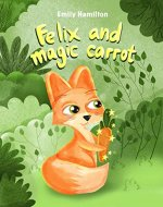 Felix and the magic carrot: Bedtime Picture book for kids age 2-6 years old, Rhyming book for kids age 2-6 years old - Book Cover