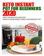 Keto Instant Pot for Beginners: Find 100 delicious recipes which can be made using your Instant Pot - Book Cover