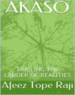AKASO: TRAILING THE LADDER OF REALITIES - Book Cover