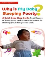 Why is My Baby Sleeping Poorly?: A Quick Baby Sleep Guide: Root Causes of Poor Sleep and Proven Solutions for Making Your Baby Sleep Well, Baby Sleep Problems, Baby Sleep Solutions - Book Cover