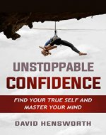 Unstoppable Confidence - Find Your True Self and Master Your Mind - Book Cover