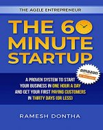 The 60 Minute Startup: A Proven System to Start Your Business in 1 Hour a Day and Get Your First Paying Customers in 30 Days (or Less) (The Agile Entrepreneur) - Book Cover