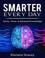 Smarter Every Day: facts, trivia, & general knowledge (The Smarty Pants Series Book 4) - Book Cover