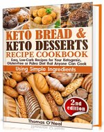 Keto Bread and Keto Desserts Recipe Cookbook: Easy, Low-Carb Recipes for Your Ketogenic, Gluten-Free or Paleo Diet that Anyone Can Cook Using Simple Ingredients. ... Snacks (Keto Bread and Desserts Book 2) - Book Cover