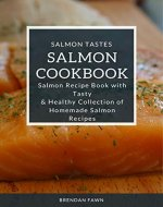 Salmon Cookbook: Salmon Recipe Book with Tasty & Healthy Collection of Homemade Salmon Recipes (Salmon Tastes 2) - Book Cover