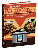 Keto Made Easy Cookbook (Vol 1): 180 Delicious and Quick Keto Recipes for the Instant Pot (High-Fat and Low-Carb Diet) with 14-Day Ketogenic Diet Plan (Volume 1) - Book Cover
