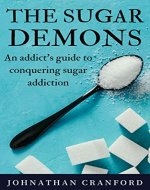 The Sugar Demons: An Addicts Guide to Conquering Sugar Addiction - Book Cover