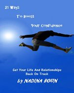 21 Ways To Boost Your Confidence (Get Your Life And Relationships Back On Track Book 1) - Book Cover