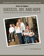 Granddaddy's Secrets for Parents Book Two: How to Inject Success, Joy, and Hope into the Hardest and Most Rewarding Job in the World - Book Cover