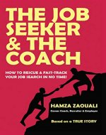 The Job Seeker & The Coach: How to Rescue and Fast-Track Your Job Search in No Time! - Book Cover