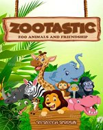 Zootastic: Zoo animals and friendship - Book Cover