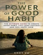 Good Habit: The Power of Good Habit, The ULTIMATE GUIDE to Create a Good Habit, Life-Long Success, and Feel Happy Now (Mindfulness, Personal Change, Mindset , Life Success) - Book Cover