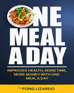 One Meal A Day: Improved Health, More Time, More Money With One Meal A Day - Book Cover