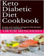 Keto Diabetic Diet Cookbook: Simple and Healthy Ketogenic Diet Recipes to Help Cure Diabetes - Book Cover